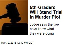 5th-Graders Will Stand Trial in Murder Plot