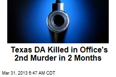 Texas DA Killed in Office&amp;#39;s 2nd Murder in 2 Months