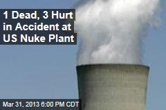 1 Dead, 3 Hurt in Accident at US Nuke Plant