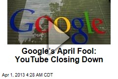 Google's April Fool: YouTube Closing Down