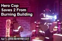 Hero Cop Saves 2 From Burning Building