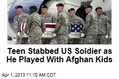 Teen Stabbed US Soldier as He Played With Afghan Kids