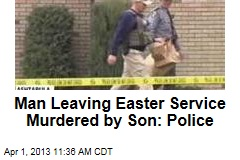 Man Leaving Easter Service Murdered by Son: Police