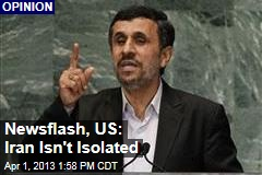 Newsflash, US: Iran Isn&amp;#39;t Isolated
