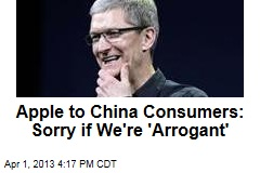 Apple to China Consumers: Sorry if We&amp;#39;re &amp;#39;Arrogant&amp;#39;