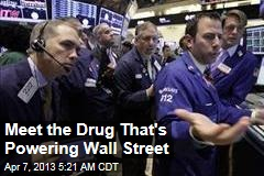 Meet the Drug That's Powering Wall Street