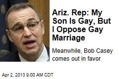 Ariz. Rep: My Son Is Gay, But I Oppose Gay Marriage