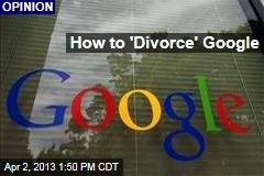 How to &amp;#39;Divorce&amp;#39; Google