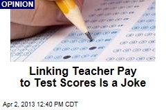 Linking Teacher Pay to Test Scores Is a Joke
