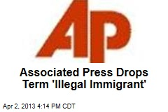 Associated Press Drops Term 'Illegal Immigrant'