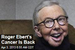 Roger Ebert&amp;#39;s Cancer Is Back