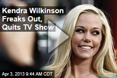 Kendra Wilkinson Freaks Out, Quits TV Show