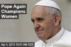 Pope Again Champions Women