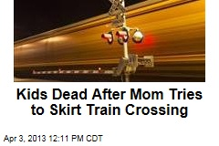 Kids Dead After Mom Tries to Skirt Train Crossing