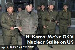 N. Korea: We've OK'd Nuclear Strike on US