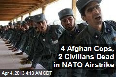 4 Afghan Cops, 2 Civilians Dead in NATO Airstrike
