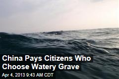 China Pays Citizens Who Choose Watery Grave