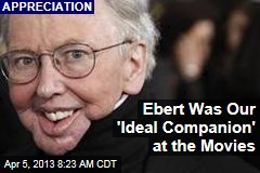 Ebert Was Our &amp;#39;Ideal Companion&amp;#39; at the Movies