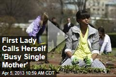 First Lady Calls Herself 'Busy Single Mother'