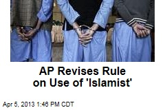 AP Revises Rule on Use of &amp;#39;Islamist&amp;#39;