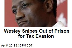 Wesley Snipes Out of Prison for Tax Evasion