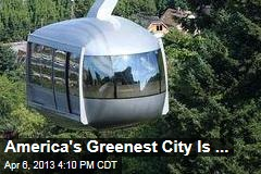 America's Greenest City Is ...