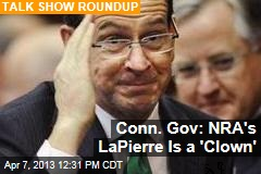 Conn. Gov: NRA&amp;#39;s LaPierre Is a &amp;#39;Clown&amp;#39;