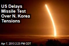 US Delays Missile Test Over N. Korea Tensions
