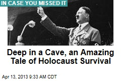 Deep in a Cave, an Amazing Tale of Holocaust Survival