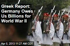 Greek Report: Germany Owes Us Billions for World War II