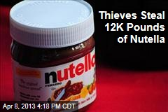 Thieves Steal 12K Pounds of Nutella