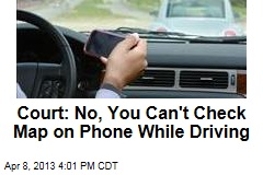 Court: No, You Can't Check Map on Phone While Driving