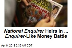 National Enquirer Heirs in ... Enquirer -Like Money Battle