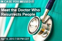 Meet the Doctor Who Resurrects People