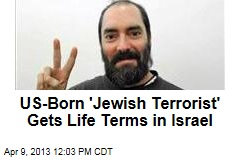 US-Born 'Jewish Terrorist' Gets Life Terms in Israel
