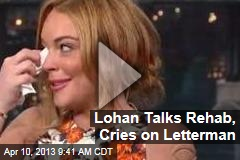 Lohan Talks Rehab, Cries on Letterman