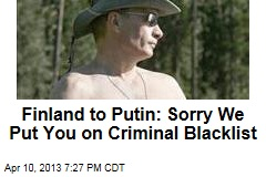 Finland to Putin: Sorry We Put You on Criminal Blacklist