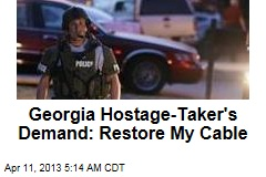 Georgia Hostage- Taker&amp;#39;s Demand: Restore My Cable