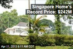Singapore Home's Record Price: $242M