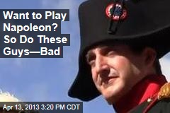 Want to Play Napoleon? So Do These Guys&amp;mdash;Bad