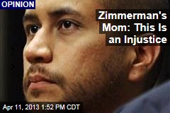 Zimmerman's Mom: This Is an Injustice