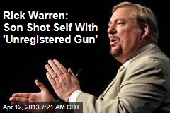 Rick Warren: Son Shot Self With &amp;#39;Unregistered Gun&amp;#39;