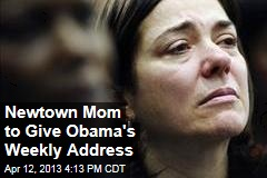 Newtown Mom to Give Obama&amp;#39;s Weekly Address