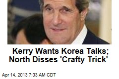 Kerry Wants Korea Talks; North Disses &amp;#39;Crafty Trick&amp;#39;
