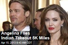 Angelina Flies Indian Takeout 5K Miles