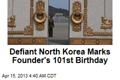Defiant Pyongyang Marks Founder&amp;#39;s Birthday