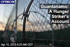 Guantanamo: A Hunger Striker&amp;#39;s Account