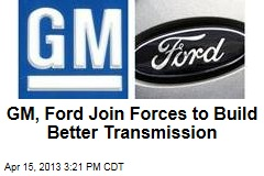 GM, Ford Join Forces to Build Better Transmission