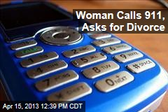 Woman Calls 911, Asks for Divorce