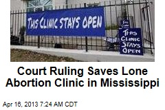 Court Ruling Saves Mississippi&amp;#39;s Lone Abortion Clinic
